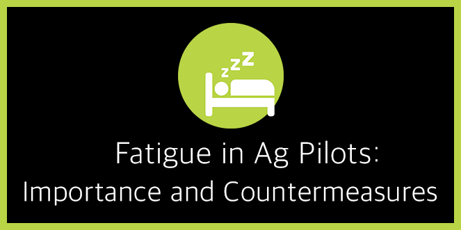 Fatigue In Ag Pilots - Importance and Countermeasures
